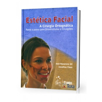 Estética Facial - A Cirurgia Ortognática - Passo a Passo para Ortodontistas e Cirurgiões