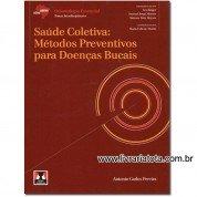 Saúde Coletiva: Métodos Preventivos para Doenças Bucais - Série Abeno: Odontologia Essencial - Temas Interdisciplinares