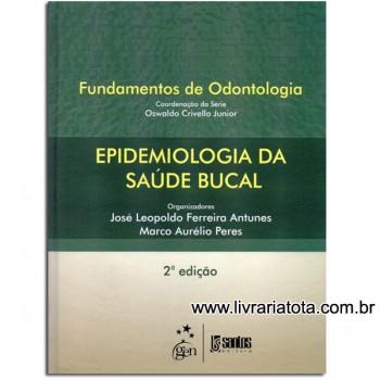 Epidemiologia da Saúde Bucal - Série Fundamentos de Odontologia