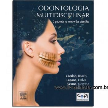 Odontologia Multidisciplinar - O Paciente no Centro das Atenções