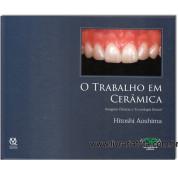 O TRABALHO EM CERAMICA - Imagens Clinicas e Tecnologia Dental