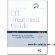 ITI Treatment Guide, Vol 5: Procedimentos de Elevação do Assoalho do Seio Maxilar