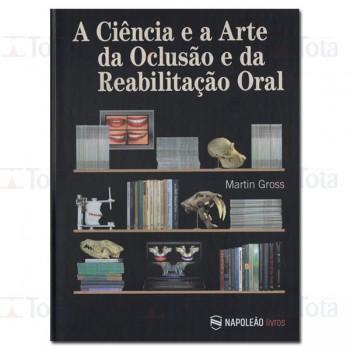 A Ciência e A Arte da Oclusão e da Reabilitação Oral