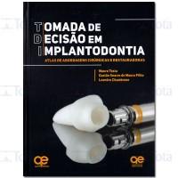 Tomada de Decisão em Implantodontia - Atlas de Abordagens Cirúrgicas e Restauradoras