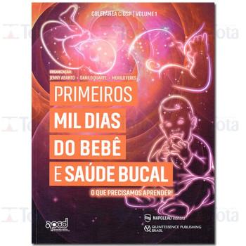 PRIMEIROS MIL DIAS DO BEBE E SAUDE BUCAL - COLETANEA CIOSP VOL 1