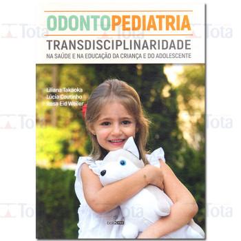 Odontopediatria - Transdisciplinaridade na Saúde e na Educação da Criança e do Adolescente