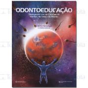 Odontoeducação: Dialogando com as ciências do homem, da vida e do mundo