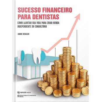 Sucesso Financeiro Para Dentistas – Como Ajustar Sua Vida Para Criar Renda Independente Do Consultório