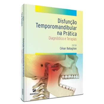 Disfunção Temporomandibular na Prática - Diagnóstico e Terapias