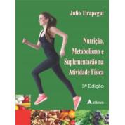 Nutrição, Metabolismo e Suplementação na Atividade Física  - 3ªEdição