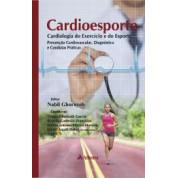 Cardioesporte Cardiologia do Exercício e do Esporte - Prevenção Cardiovascular, Diagnóstico e Condutas Práticas