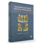 Traumatismo em Dentes Decíduos e Permanentes: Ciência na Prática Clínica